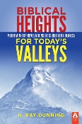 BIBLICAL HEIGHTS FOR TODAY'S VALLEYS by H. Ray Dunning