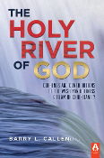 THE HOLY RIVER OF GOD edited by Barry Callen