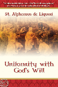 UNIFORMITY WITH GOD'S WILL by St. Alphonsus de Liguori